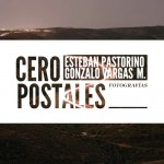 CERO POSTALES – Esteban Pastorino y Gonzalo Vargas M, texto de Alex Schlenker
